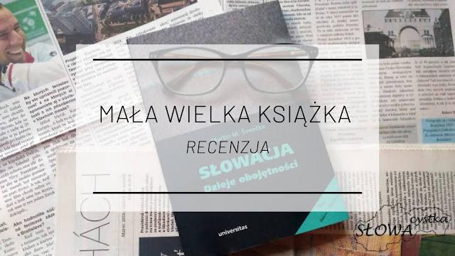 """Mała wielka książka - """"Słowacja. Dzieje obojętności"""" Martina M. Šimečki [recenzja]"""