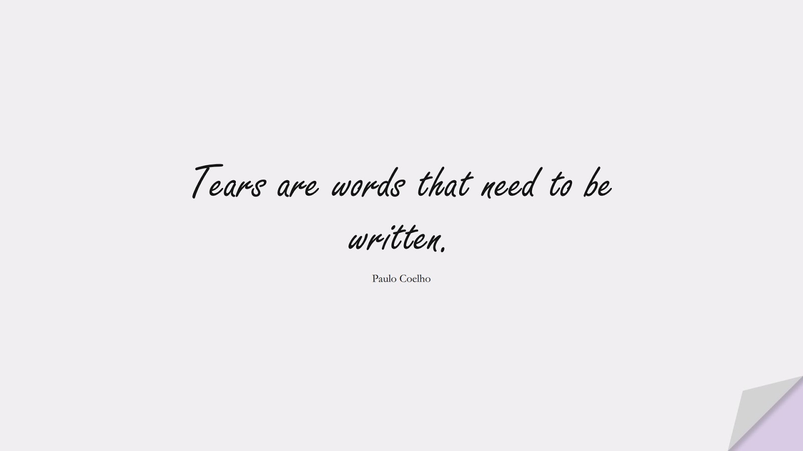 Tears are words that need to be written. (Paulo Coelho);  #SadLoveQuotes