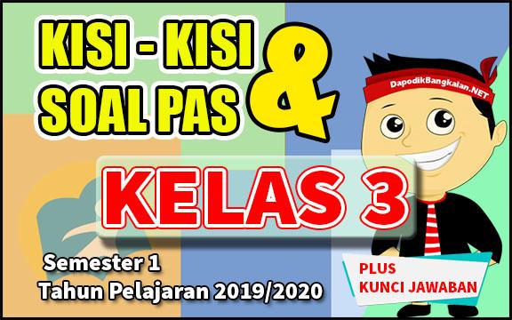 KISI KISI DAN SOAL PAS KELAS 3 TAHUN PELAJARAN 2019/2020