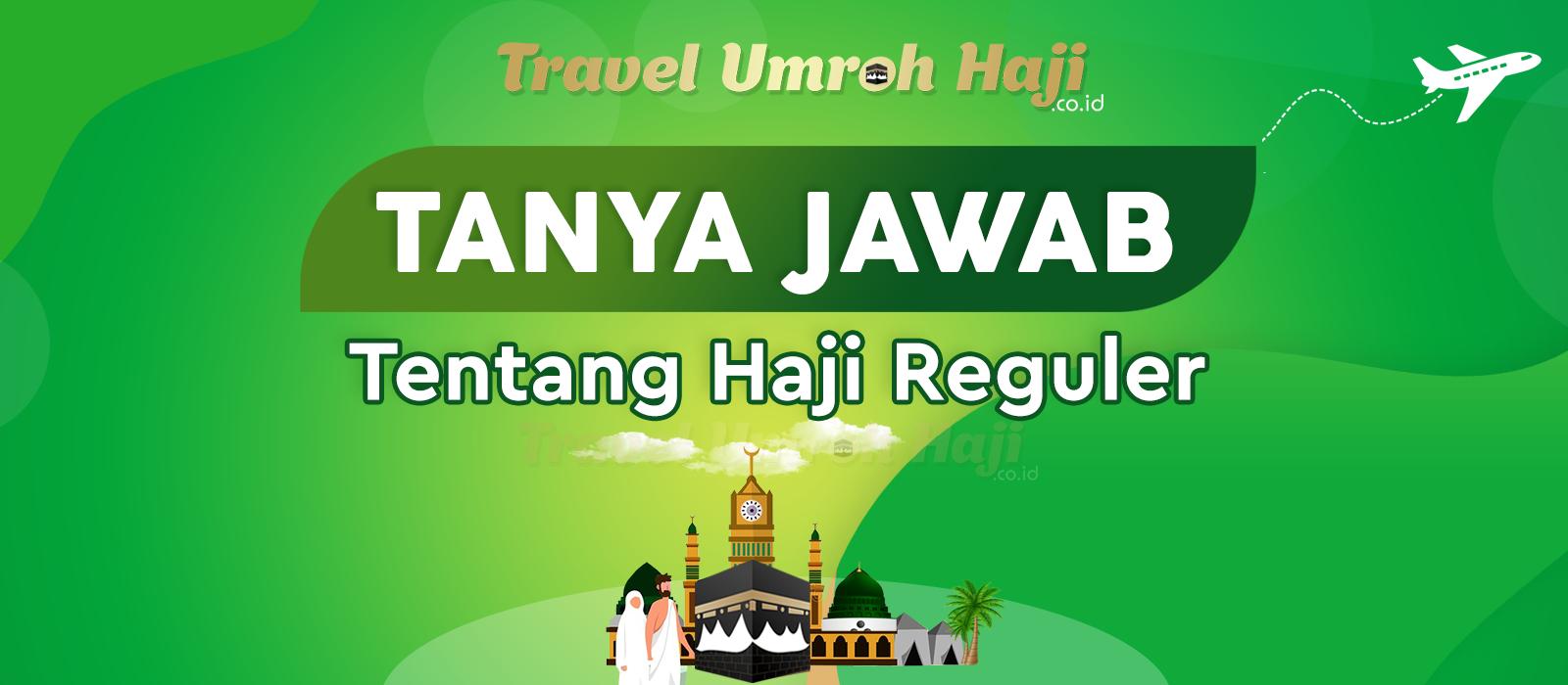 Informasi Tentang Haji Reguler Jamaah Bertanya Travel Menjawab