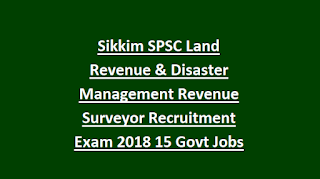 Sikkim SPSC Land Revenue & Disaster Management Revenue Surveyor Recruitment Exam Notification 2018 15 Govt Jobs Online