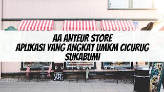 Aa Anteur Store : Aplikasi yang Angkat UMKM Cicurug