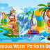 Top 8 Famous Water Parks In Delhi NCR- Ticket