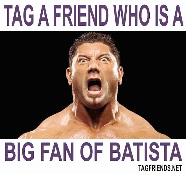 Tag A Friend Who Is A Big Fan Of DAVE BATISTA