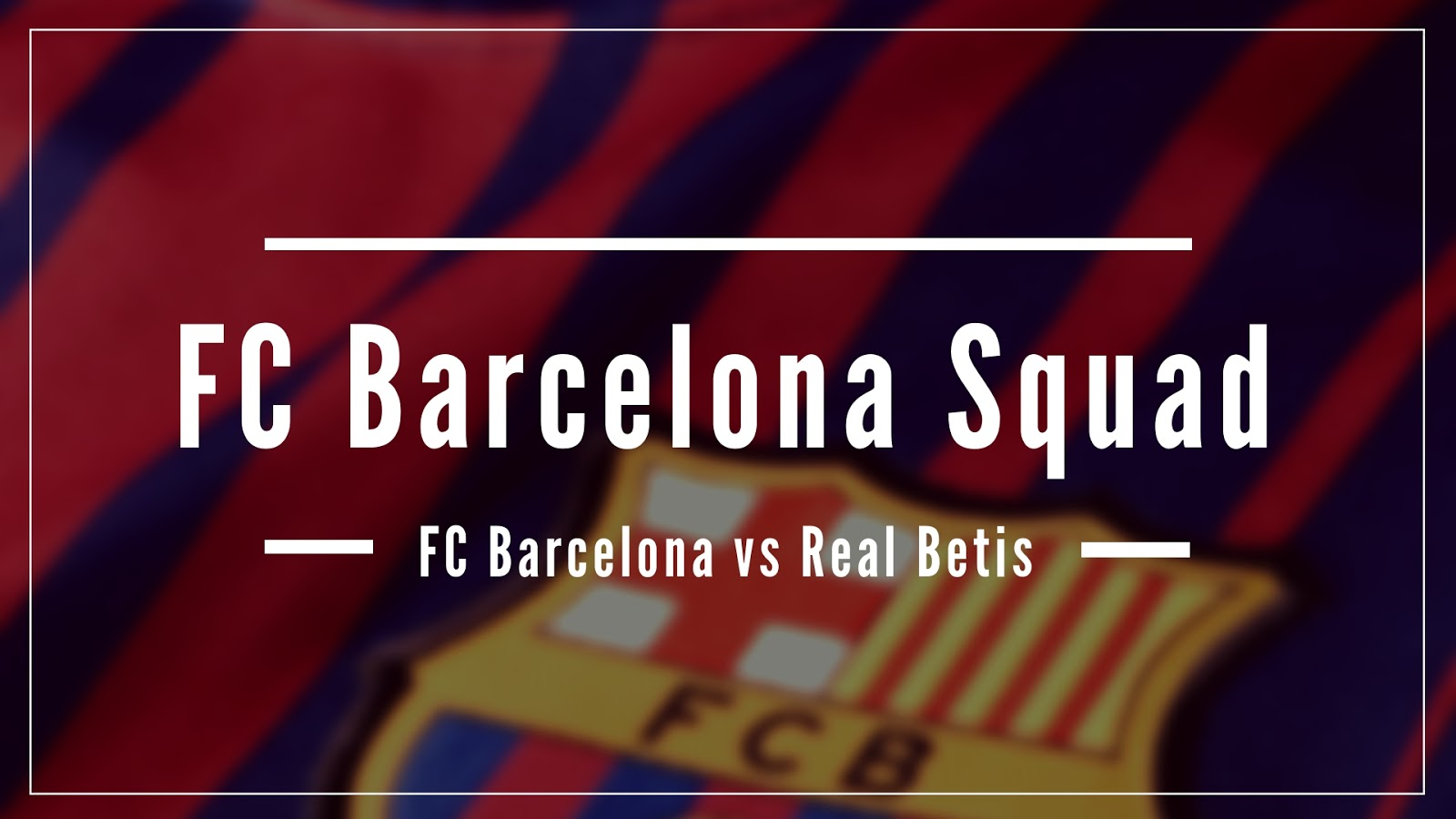 FC Barcelona Squad for Today's Match against Real Betis #FCBarcelonaSquad #FCBarcelona