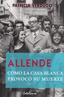 Allende. Cómo la Casa Blanca provocó su muerte – Patricia Verdugo