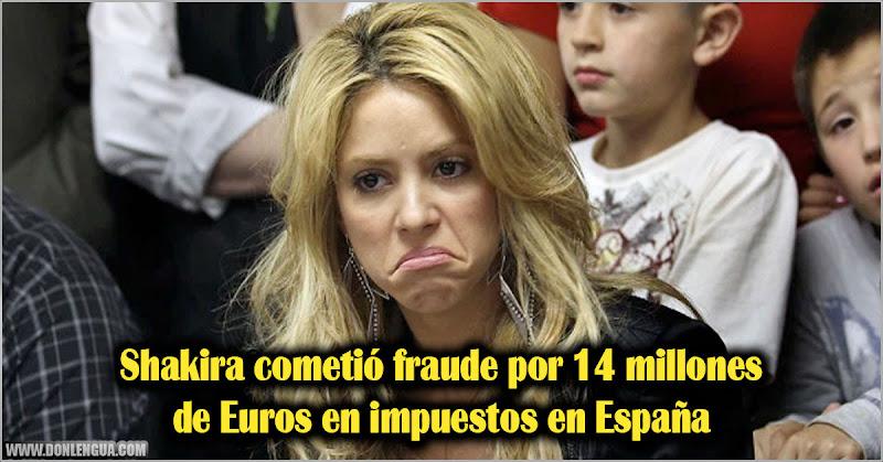 Shakira cometió fraude por 14 millones de Euros en impuestos en España