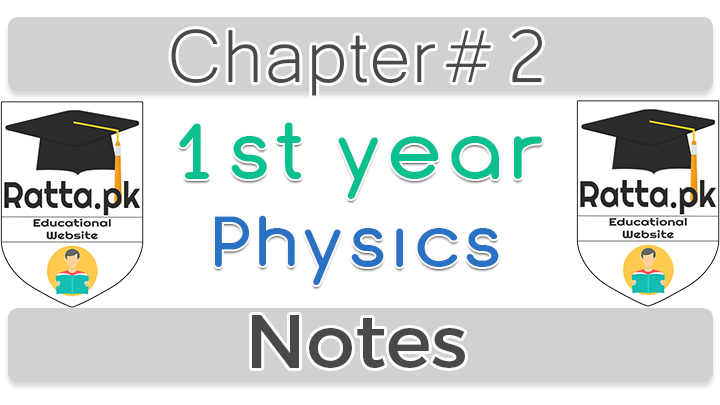 1st Year Physics Notes Chapter 2 - 11th Class Notes pdf