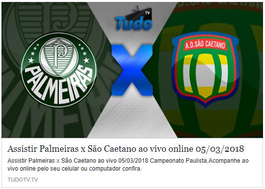 ASSISTA PALMEIRAS X SÃO CAETANO AO VIVO ONLINE 05/03/2018 (TV TUDO)