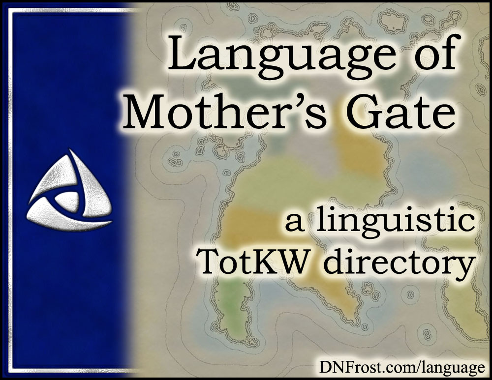 Language of Mother's Gate: the languages of the First Chronicles www.DNFrost.com/language #TotKW A linguistic directory by D.N.Frost @DNFrost13 Part of a series.