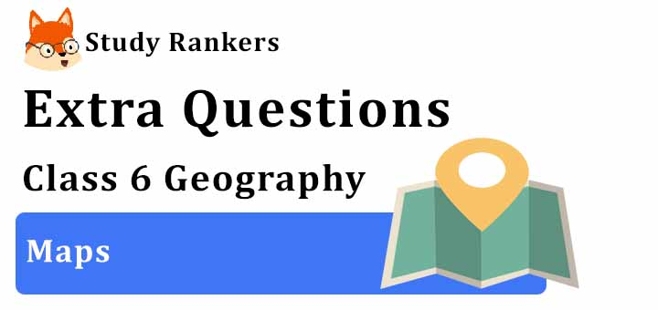Maps Extra Questions Chapter 4 Class 6 Geography