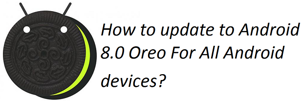 How To Update To Android 8.0 Oreo For All Android Devices?