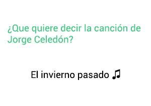 Significado de la canción El Invierno Pasado El Invierno Pasado.
