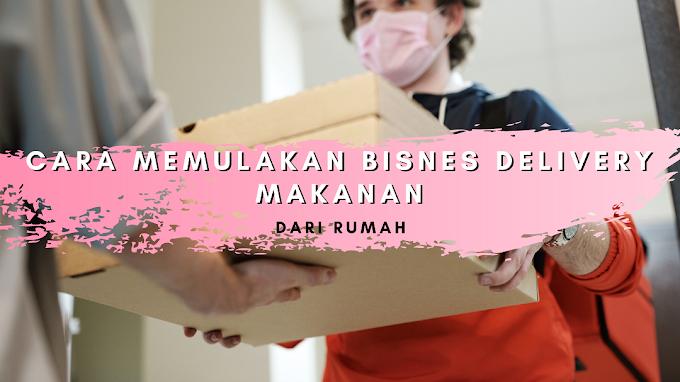 Cara Memulakan Bisnes Delivery Makanan Dari Rumah