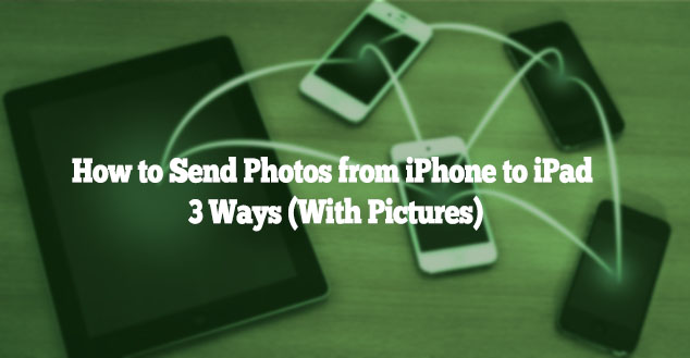 How to Send Photos from iPhone to iPad: 3 Ways (With Pictures)