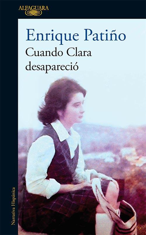 Enrique Patiño habla sobre Cuando Clara desapareció, su reciente libro
