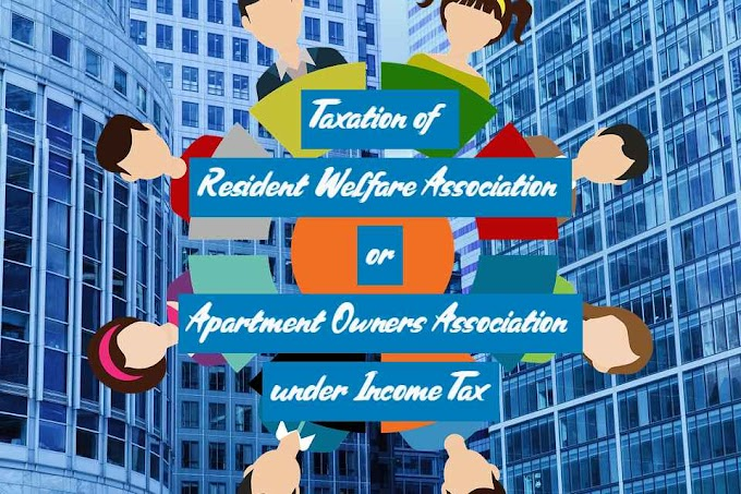 Taxation of Resident Welfare Association or Apartment Owners Association under Income Tax