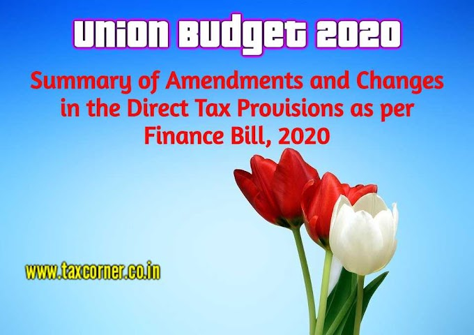 Summary of Amendments and Changes in the Direct Tax Provisions as per Finance Bill, 2020