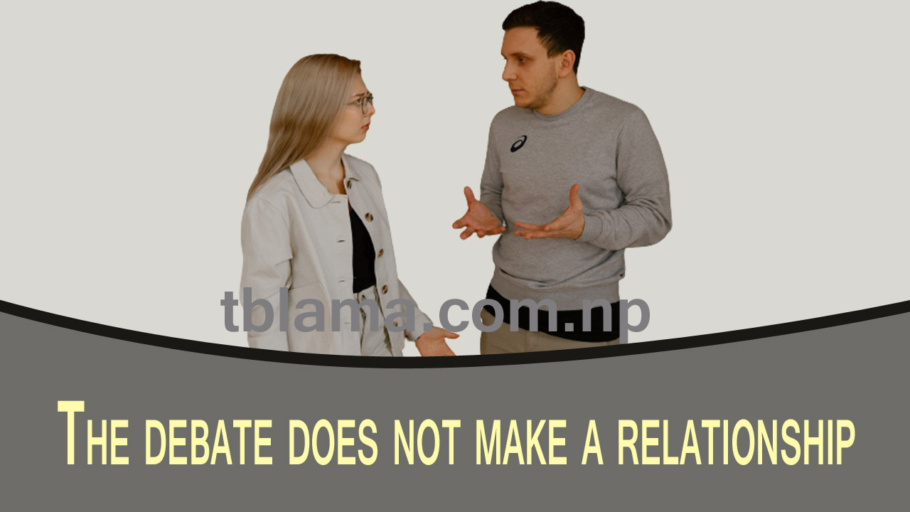 The debate does not make a relationship. It is important to understand.