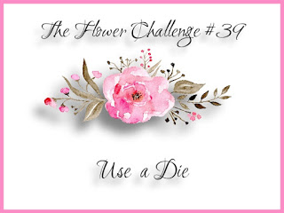http://theflowerchallenge.blogspot.com/2019/12/the-flower-challenge-39-use-die.html