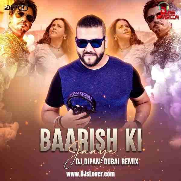 Baarish Ki Jaaye Remix DJ Dipan Dubai mp3 download