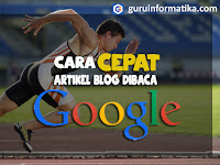 Cara Mudah Supaya Artikel Blog Kamu Terbaca oleh Google dengan Cepat