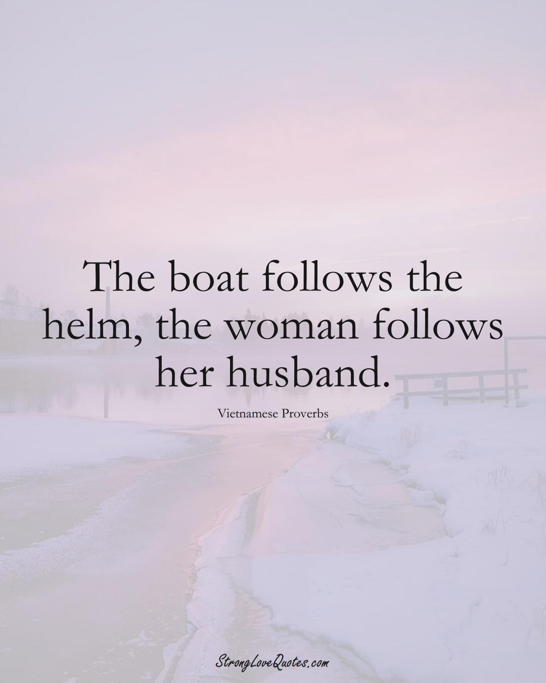 The boat follows the helm, the woman follows her husband. (Vietnamese Sayings);  #AsianSayings