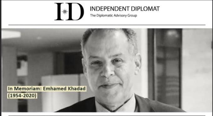 """منظمة إندبندنت دبلومات : رحيل """"أمحمد خداد"""" فقدان لرجل سياسة خبير في الدبلوماسية والاستراتيجية الدولية."""