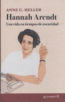 Anne C. Heller (Hannah Arendt ) Una vida en tiempos de oscuridad
