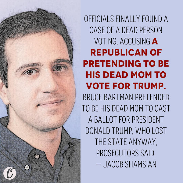 Officials finally found a case of a dead person voting, accusing a Republican of pretending to be his dead mom to vote for Trump. Bruce Bartman pretended to be his dead mom to cast a ballot for President Donald Trump, who lost the state anyway, prosecutors said. — Jacob Shamsian, Senior Reporter, Business Insider