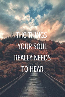 The Things Your Soul Needs To Hear
