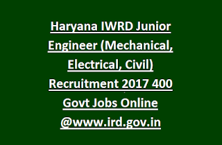 Haryana IWRD Junior Engineer (Mechanical, Electrical, Civil) Recruitment 2017 400 Govt Jobs Online @www.ird.gov.in