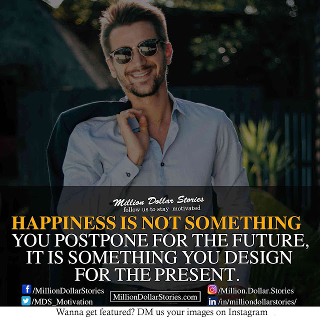 Good morning quotes: Happiness is not something you postpone for future it is something you design for the present