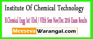 Institute Of Chemical Technology B.Chemical Engg Ist/ IIIrd / VIIth Sem Nov/Dec 2016 Exam Results
