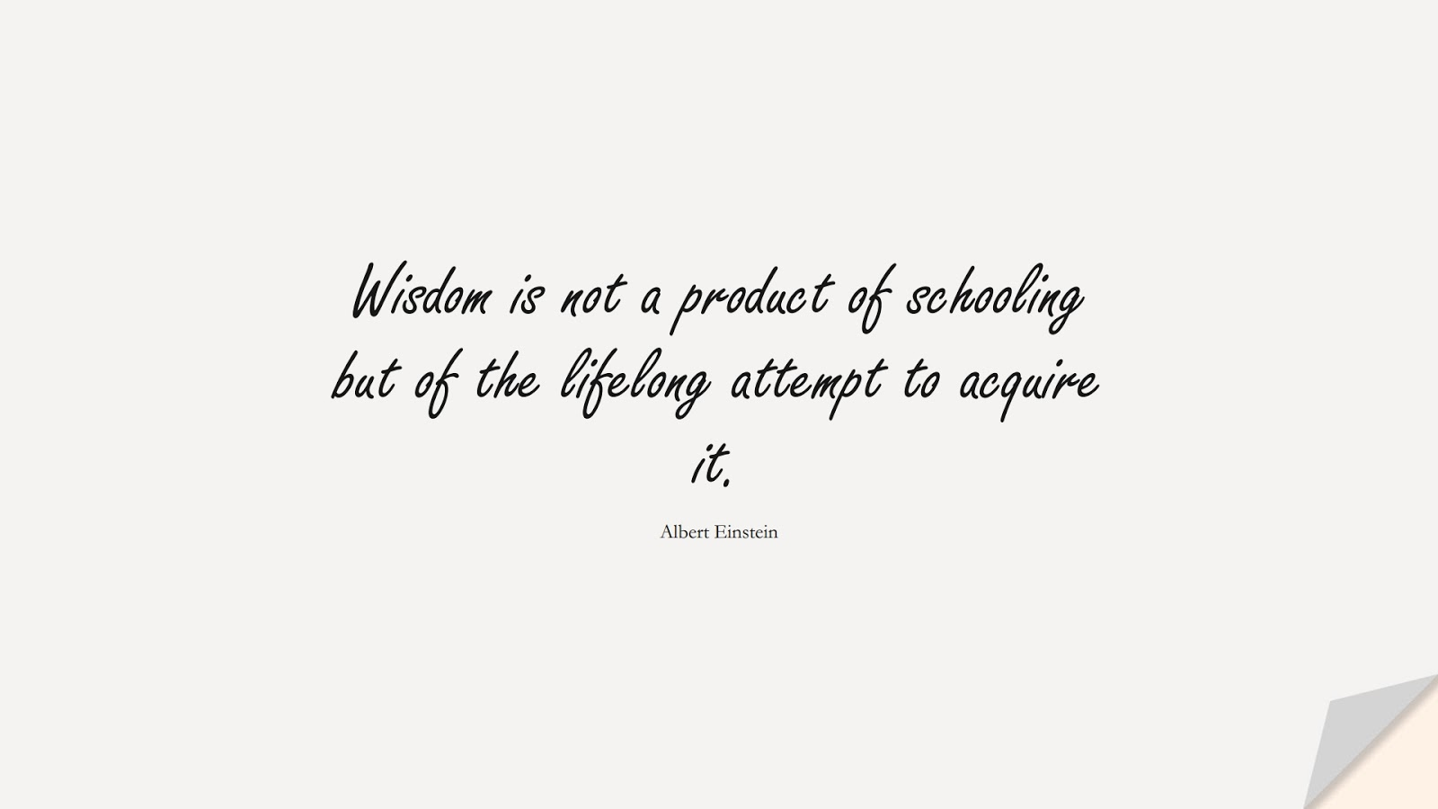 Wisdom is not a product of schooling but of the lifelong attempt to acquire it. (Albert Einstein);  #AlbertEnsteinQuotes