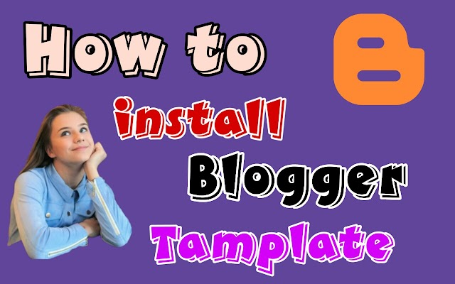 How to Install a Google Blogger Template in 2019: Top 9 steps