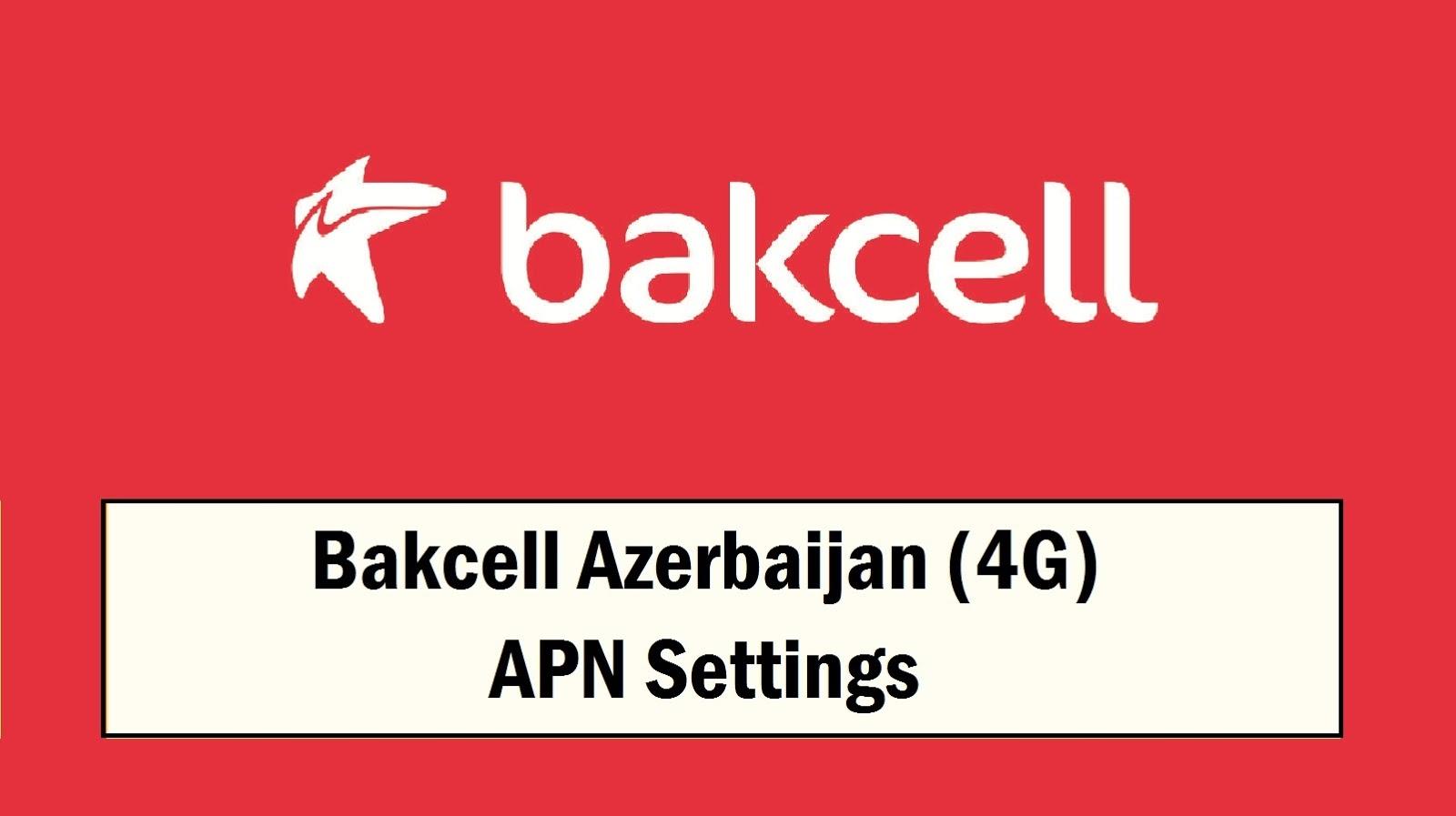 Bakcell Azerbaijan (4G) APN Settings
