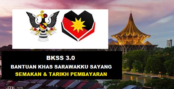 SEMAKAN RAYUAN & TARIKH PEMBAYARAN BANTUAN KHAS SARAWAKKU SAYANG 3.0 (BKSS)