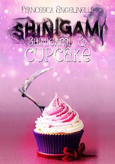 [Ti segnalo un libro]: Shinigami&Cupcake di Francesca Angelinelli