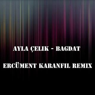 Ayla Çelik - Bağdat (Ercüment Karanfil Remix)100 Bpm