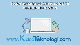 Cara Membuka Situs Yang di Blokir di PC 2019