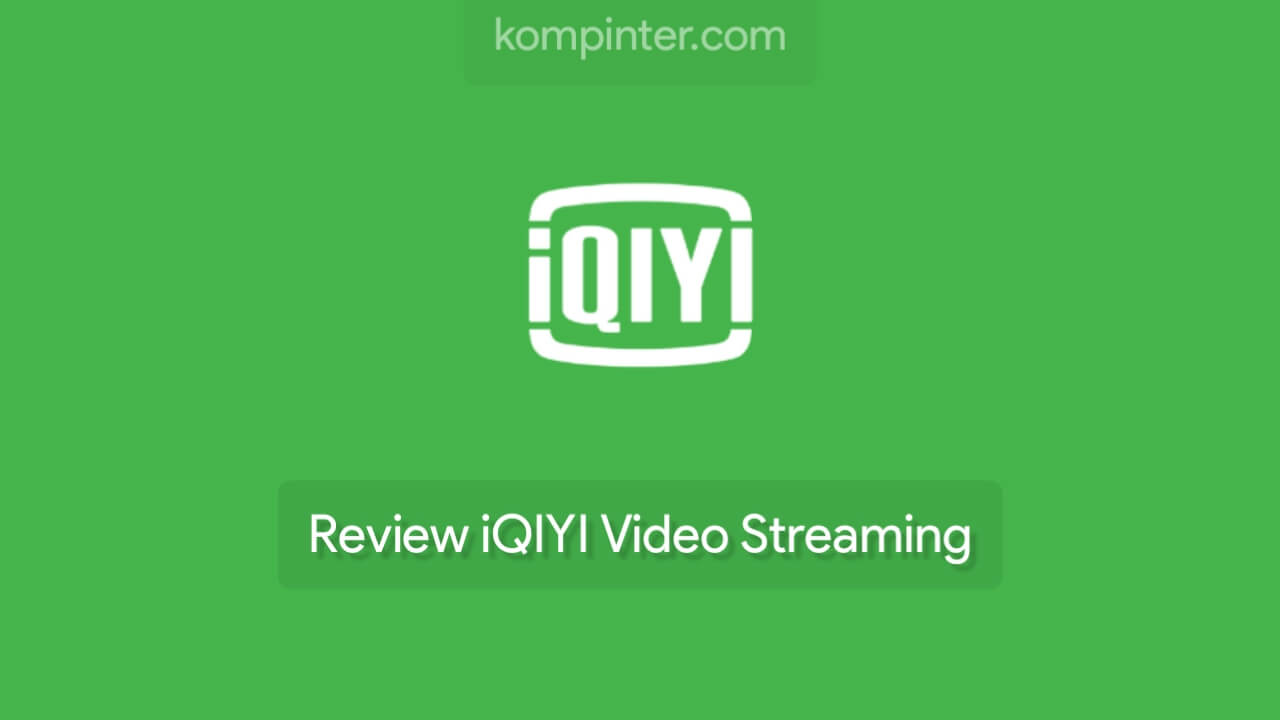 Review iQIYI Video Streaming