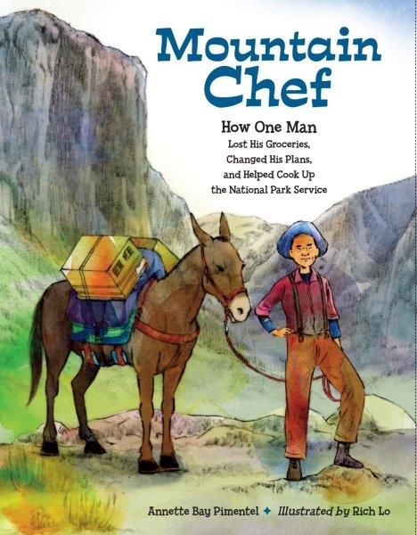 Mountain Chef How One Man Lost His Groceries By Annette Bay Pimentel Illus Rich Lo 40 Pages Ages 6 9 Charlesbridge 2016