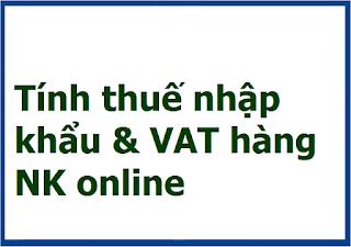 Tính thuế nhập khẩu & VAT hàng NK online