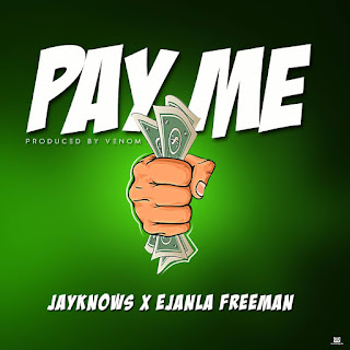 MUSIC: Jayknows × Ejanla Freeman - Pay Me (Freestyle)