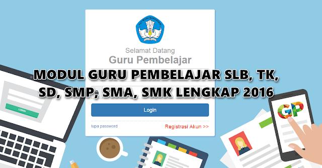 Download Modul Guru Pembelajar SLB,TK,SD,SMP,SMA,SMK Lengkap 2016