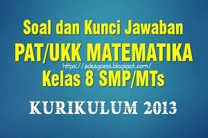 Download Soal PAT/UKK MATEMATIKA Kelas 8 SMP/MTs K-13 Beserta Kunci Jawaban