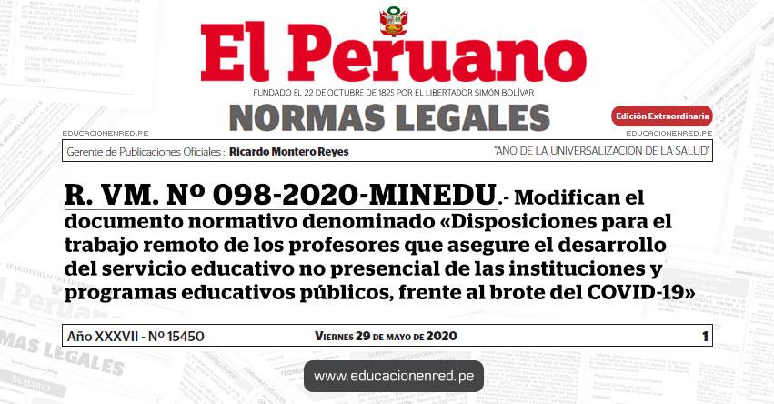 R. VM. Nº 098-2020-MINEDU.- Modifican el documento normativo denominado «Disposiciones para el trabajo remoto de los profesores que asegure el desarrollo del servicio educativo no presencial de las instituciones y programas educativos públicos, frente al brote del COVID-19»