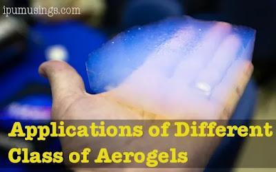 Applications of Different Class of Aerogels (#aerogels)(#chemicalengineering)(#ipumusings)