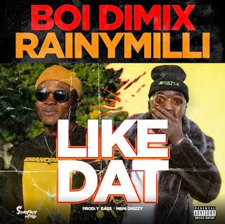 [Music] Boi Dimix Ft RainyMilli – Like Dat
